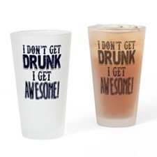 I Don't Get Drunk, Awesome Drinking Glass