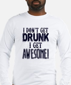 I Don't Get Drunk, Awesome Long Sleeve T-Shirt
