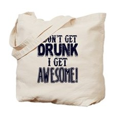 I Don't Get Drunk, Awesome Tote Bag