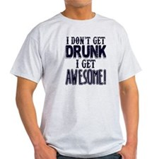 I Don't Get Drunk, Awesome T-Shirt