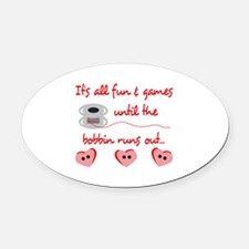 ALL FUN AND GAMES Oval Car Magnet