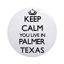 Keep calm you live in Palmer Texa Ornament (Round)