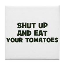 shut up and eat your tomatoes Tile Coaster