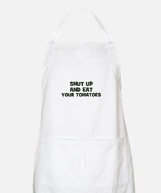 shut up and eat your tomatoes BBQ Apron