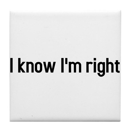 I know Im right Tile Coaster