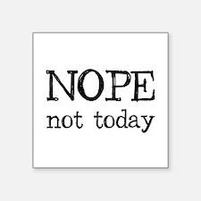 Nope Not Today Sticker