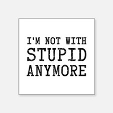 I'm Not With Stupid Anymore Sticker