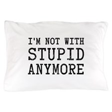I'm Not With Stupid Anymore Pillow Case
