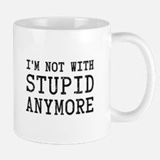 I'm Not With Stupid Anymore Mugs