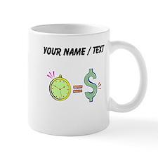 Time Is Money (Custom) Mugs