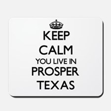Keep calm you live in Prosper Texas Mousepad