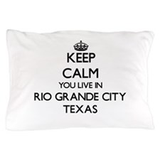 Keep calm you live in Rio Grande City Pillow Case