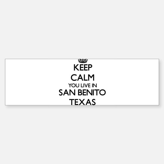 Keep calm you live in San Benito Te Bumper Bumper Bumper Sticker