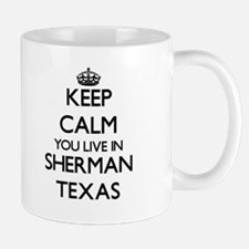 Keep calm you live in Sherman Texas Mugs