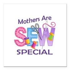 """MOTHERS ARE SEW SPECIAL Square Car Magnet 3"""" x 3"""""""