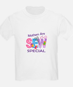 MOTHERS ARE SEW SPECIAL T-Shirt