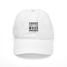 Coffee is Always Better with a few Wood Shavin Baseball Baseball Cap