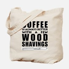 Coffee is Always Better with a few Wood S Tote Bag