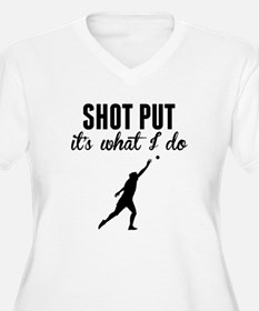 Shot Put Its What I Do Plus Size T-Shirt