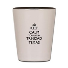 Keep calm you live in Trinidad Texas Shot Glass