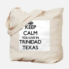 Keep calm you live in Trinidad Texas Tote Bag