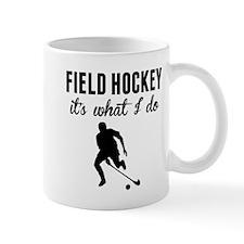 Field Hockey Its What I Do Mugs