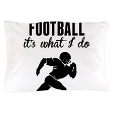 Football Its What I Do Pillow Case