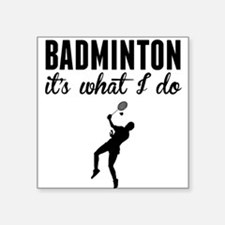 Badminton Its What I Do Sticker