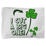I Cut A Big One Pillow Sham