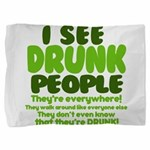I See Drunk People Pillow Sham