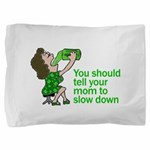 Tell Your Mom To Slow Down Pillow Sham