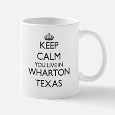 Keep calm you live in Wharton Texas Mugs