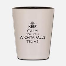 Keep calm you live in Wichita Falls Tex Shot Glass