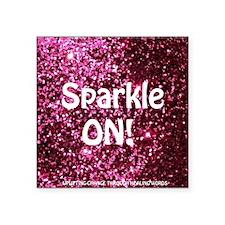 "SPARKLE ON Square Sticker 3"" x 3"""