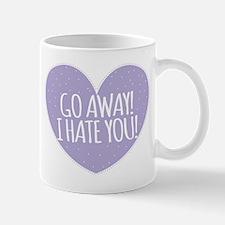 Go Away! I hate you! Mugs