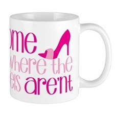 Home is where the heels arent Mugs