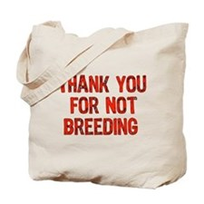 Thank You For Not Breeding Tote Bag