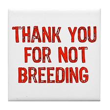 Thank You For Not Breeding Tile Coaster
