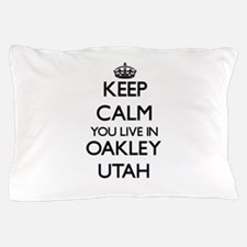 Keep calm you live in Oakley Utah Pillow Case