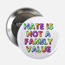 Hate is not a family value (button)