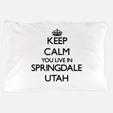 Keep calm you live in Springdale Utah Pillow Case