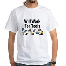 Will Work For Tools Shirt