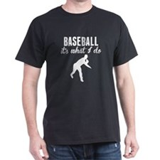 Baseball Its What I Do T-Shirt