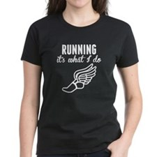 Running Its What I Do T-Shirt