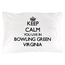 Keep calm you live in Bowling Green Vi Pillow Case