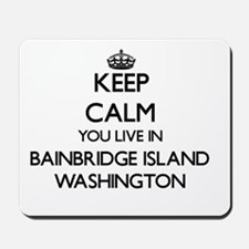 Keep calm you live in Bainbridge Island Mousepad