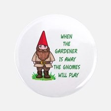 """THE GNOMES WILL PLAY 3.5"""" Button"""