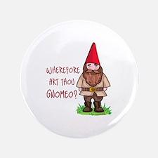 """WHEREFORE ART THOU GNOMEO 3.5"""" Button"""