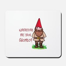 WHEREFORE ART THOU GNOMEO Mousepad