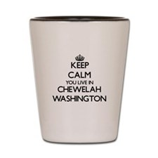Keep calm you live in Chewelah Washingt Shot Glass
